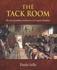 The Tack Room : The Story of Saddlery and Harness in 27 Equine Disciplines - Book