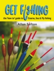 Get Fishing : the 'how to' guide: coarse, sea & fly fishing - Book
