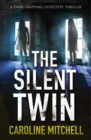 The Silent Twin : A dark, gripping detective thriller - eBook