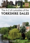 The A-Z of Curiosities of the Yorkshire Dales - Book