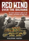 Red Wind Over the Balkans : The Soviet Offensive South of the Danube, September-October 1944 - Book