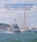 Making Waves : The 200 Year History of the Royal Yacht Squadron - Book