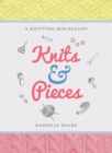 Knits & Pieces : A Knitting Miscellany - Book