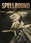Spellbound : Magic, Ritual and Witchcraft - Book