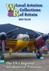 Local Aviation Collections of Britain : The UK's Regional Aeronautical Treasures - Book