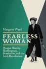 Fearless Woman : Hanna Sheehy Skeffington, Feminism and the Irish Revolution - Book