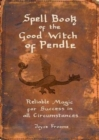 Spell book of the Good Witch of Pendle : Reliable magic for Success in all Circumstances - Book