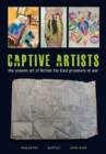Captive Artists : the unseen art of British Far East prisoners of war - Book