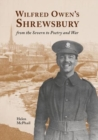 Wilfred Owen's Shrewsbury : from the Severn to Poetry and War - Book
