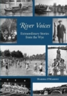 River Voices : Extraordinary Stories from the Wye - Book