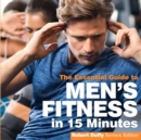 Men's Fitness in 15 Minutes : The Essential Guide - Book