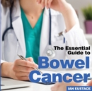 Bowel Cancer : The Essential Guide to - Book