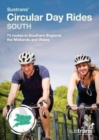 Sustrans' Circular Day Rides South : 75 rides in Southern England, the Midlands and Wales - Book