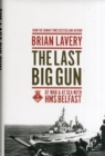 The Last Big Gun : At War & at Sea with HMS Belfast - Book