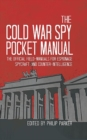 The Cold War Spy Pocket Manual : The Official Field-Manuals for Espionage, Spycraft and Counter-Intelligence - Book