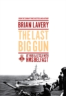 The Last Big Gun : At War and at Sea with HMS Belfast - eBook