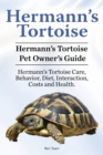 Hermann's Tortoise Owner's Guide. Hermann's Tortoise Book for Diet, Costs, Care, Diet, Health, Behavior and Interaction. Hermann's Tortoise Pet. - Book