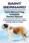 Saint Bernard. Saint Bernard Dog Complete Owners Manual. St. Bernard book for care, costs, feeding, grooming, health and training. - eBook
