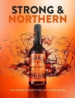 Strong and Northern : The Henderson's Relish Cook Book - Book