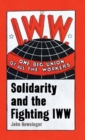 One Big Union Of All The Workers : Solidarity and the Fighting IWW - Book
