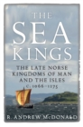 The Sea Kings : The Late Norse Kingdoms of Man and the Isles c.1066-1275 - Book