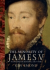 The Minority of James V : Scotland in Europe, 1513-1528 - Book
