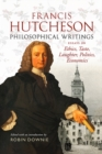 Francis Hutcheson Philosophical Writings : Essays on Ethics, Taste, Laughter, Politics, Economics - Book