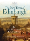 The New Town of Edinburgh : An Architectural Celebration - Book