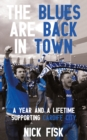 The Blues Are Back in Town : A Year and a Lifetime Supporting Cardiff City - eBook