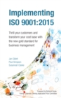 Implementing ISO 9001:2015 : Thrill your customers and transform your cost base with the new gold standard for business management - eBook