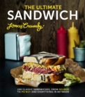 The Ultimate Sandwich : 100 classic sandwiches from Reuben to Po'Boy and everything in between - eBook
