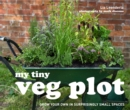 My Tiny Veg Plot : Grow your own in surprisingly small spaces - eBook