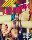 Arm Candy : Friendship bracelets to make and share - eBook