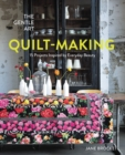 The Gentle Art of Quilt-Making : 15 Projects Inspired by Everyday Beauty - Book