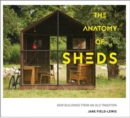 The Anatomy of Sheds : New buildings from an old tradition - Book
