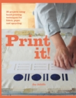 Print it! : 25 projects using hand-printing techniques for fabric, paper and upcycling - Book