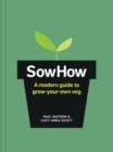 SowHow : A modern guide to grow-your-own veg - Book