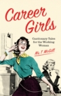 Career Girls : Cautionary Tales for the Working Woman - Book