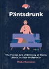 Pantsdrunk : The Finnish Art of Drinking at Home. Alone. In Your Underwear. - Book