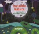 Invisible Nature : A Secret World Beyond our Senses - Book