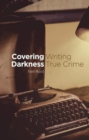 Covering Darkness : Writing True Crime - Book