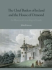 The Chief Butlers of Ireland and the House of Ormond : An Illustrated Guide to the Genealogical History - Book