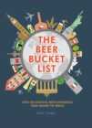 The Beer Bucket List : Over 150 Essential Beer Experiences from Around the World - Book