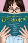 So You Think You're a Bookworm? : Over 20 Hilarious Profiles of Book Lovers-from Sci-Fi Fanatics to Romance Readers - Book
