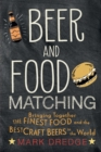 Beer and Food Matching : Bringing Together the Finest Food and the Best Craft Beers in the World - Book