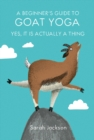 A Beginner's Guide to Goat Yoga : Yes, it is Actually a Thing - Book