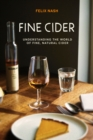 Fine Cider : Understanding the World of Fine, Natural Cider - Book