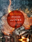 Food and Fire : Create Bold Dishes with 65 Recipes to Cook Outdoors - Book