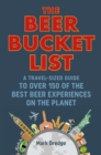 The Beer Bucket List : A Travel-Sized Guide to Over 150 of the Best Beer Experiences on the Planet - Book