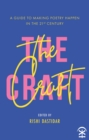 The Craft - A Guide to Making Poetry Happen in the 21st Century. - Book